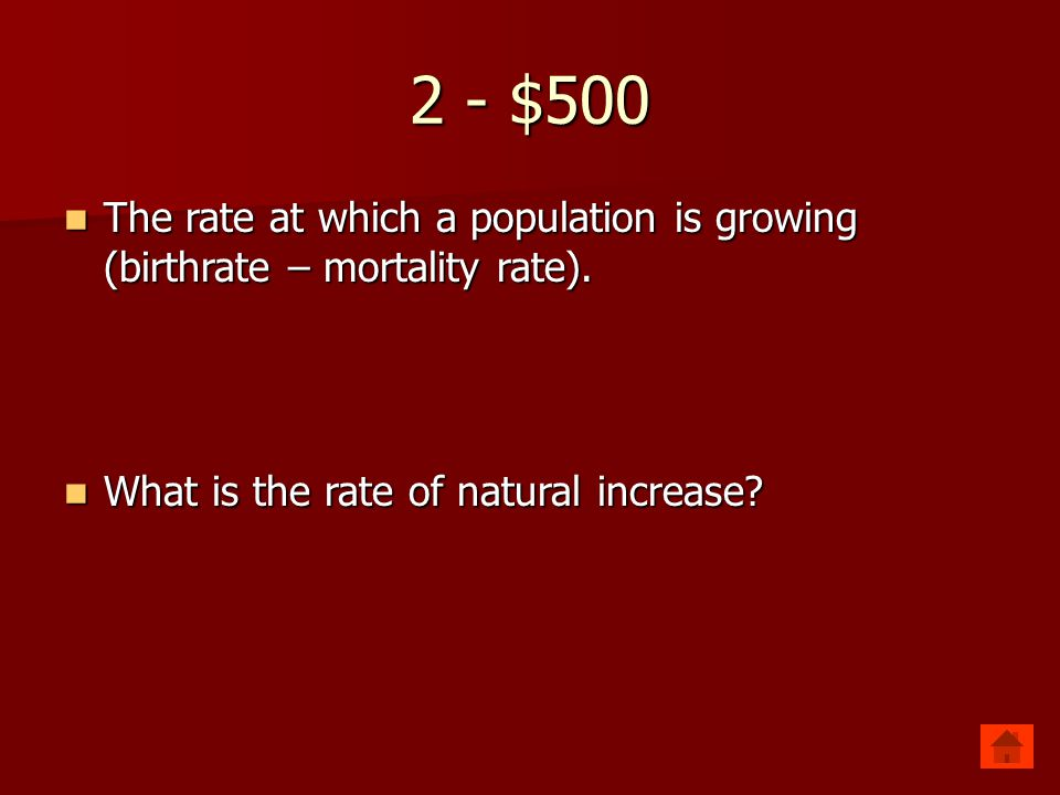 2 - $500 The rate at which a population is growing (birthrate – mortality rate).