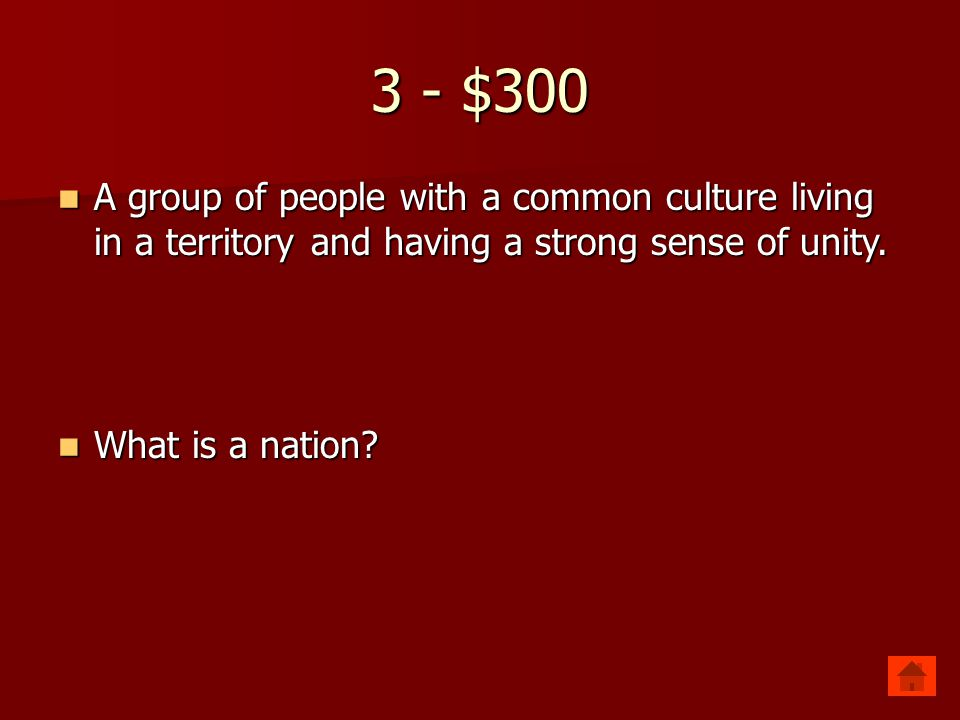 3 - $300 A group of people with a common culture living in a territory and having a strong sense of unity.