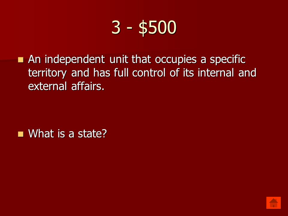3 - $500 An independent unit that occupies a specific territory and has full control of its internal and external affairs.
