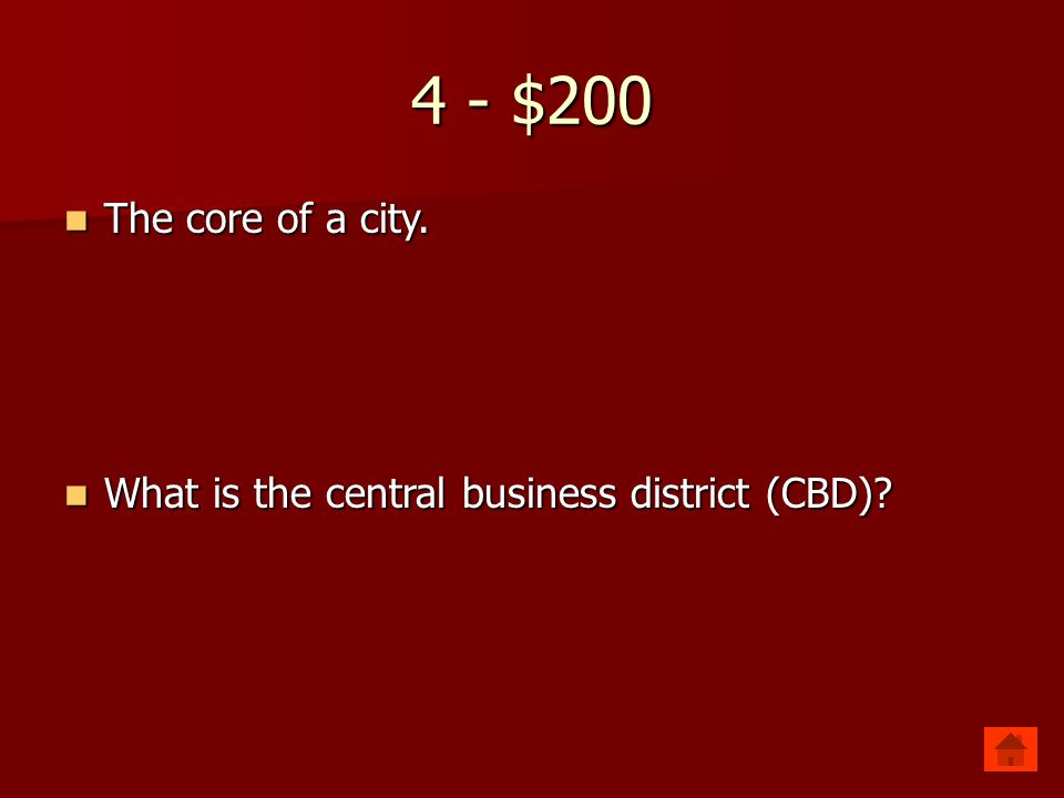 4 - $200 The core of a city. What is the central business district (CBD)