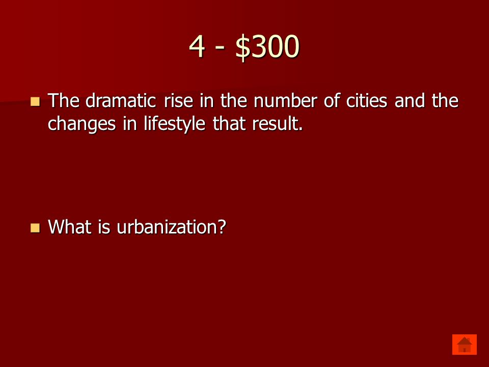 4 - $300 The dramatic rise in the number of cities and the changes in lifestyle that result.
