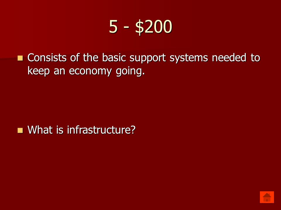 5 - $200 Consists of the basic support systems needed to keep an economy going.