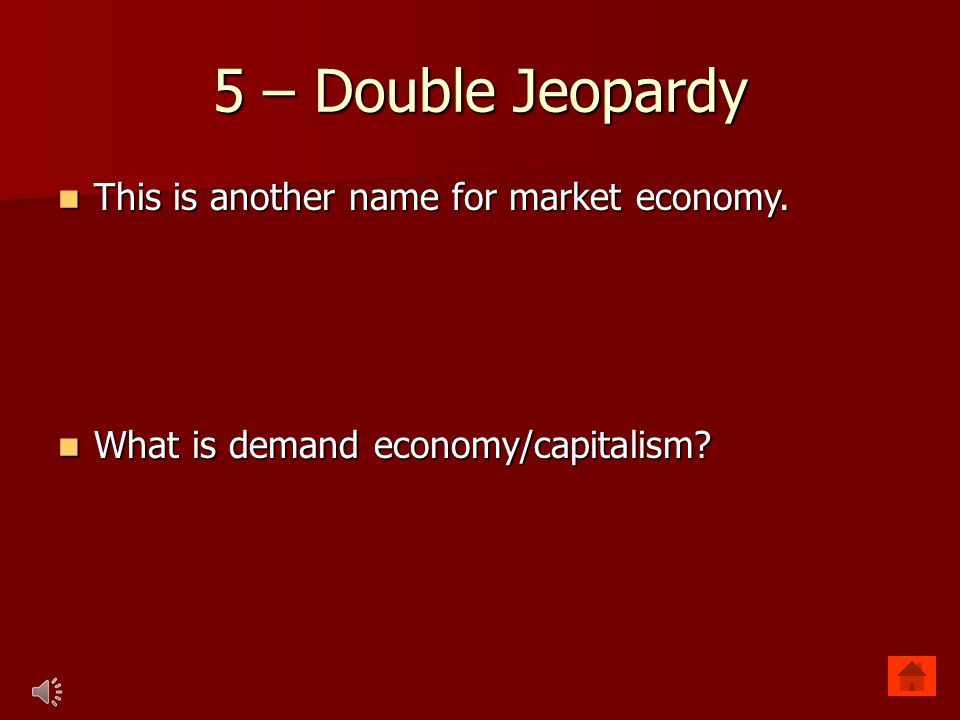5 – Double Jeopardy This is another name for market economy.