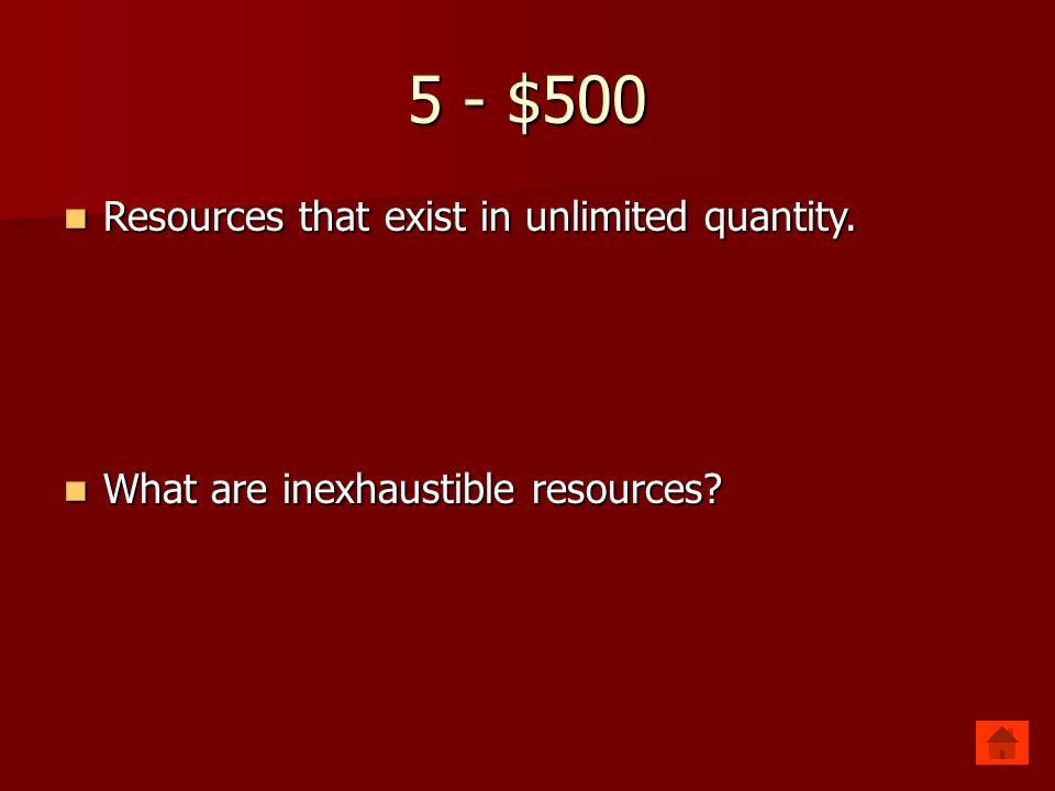 5 - $500 Resources that exist in unlimited quantity.