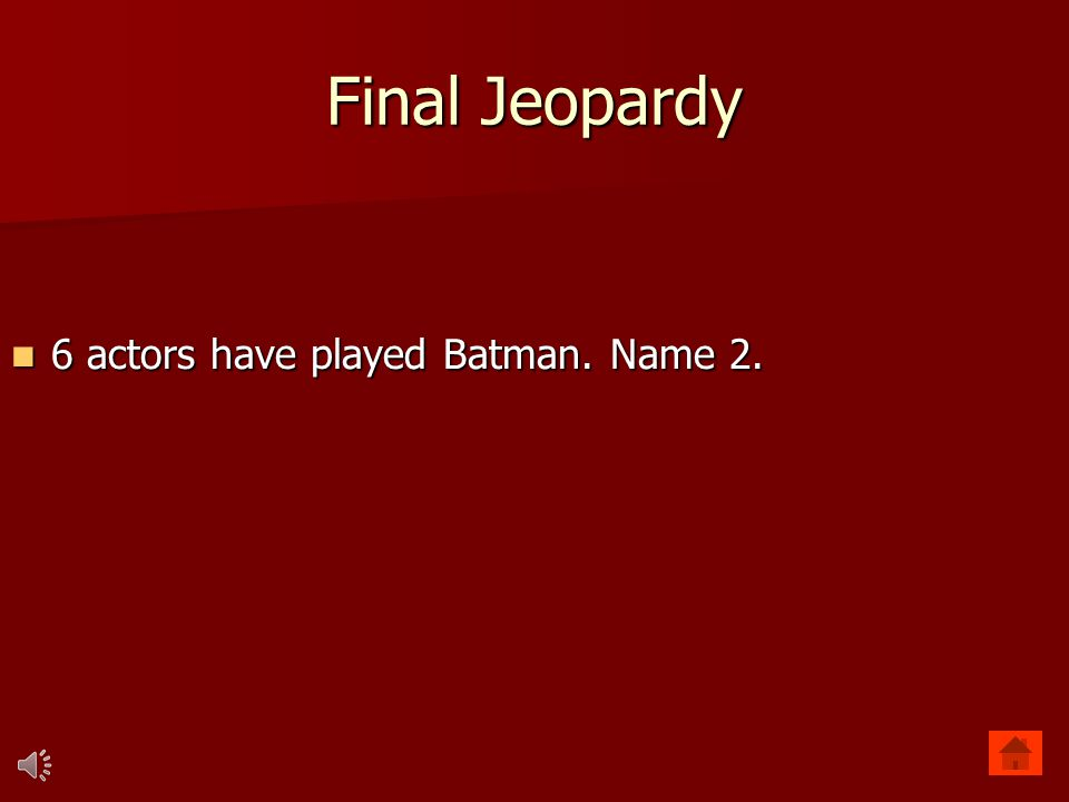 Final Jeopardy 6 actors have played Batman. Name 2.