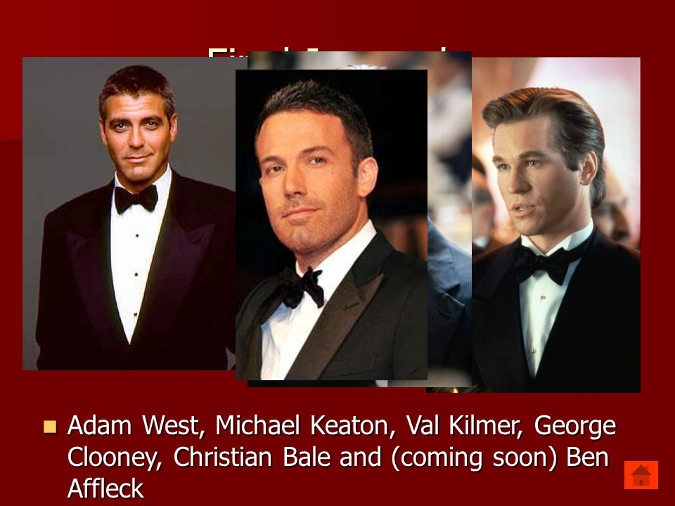 Final Jeopardy Adam West, Michael Keaton, Val Kilmer, George Clooney, Christian Bale and (coming soon) Ben Affleck.