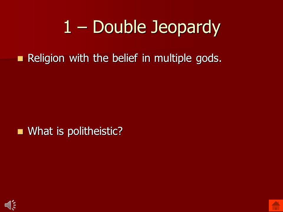1 – Double Jeopardy Religion with the belief in multiple gods.