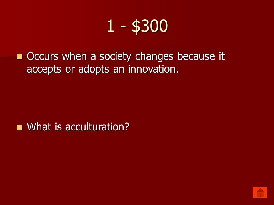 1 - $300 Occurs when a society changes because it accepts or adopts an innovation.