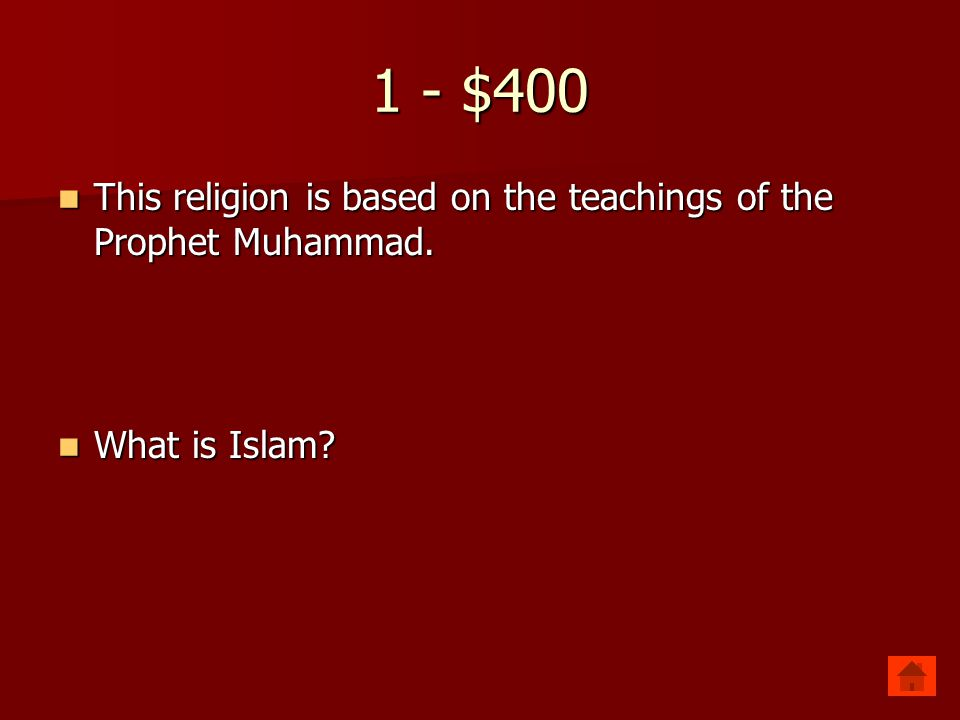 1 - $400 This religion is based on the teachings of the Prophet Muhammad. What is Islam