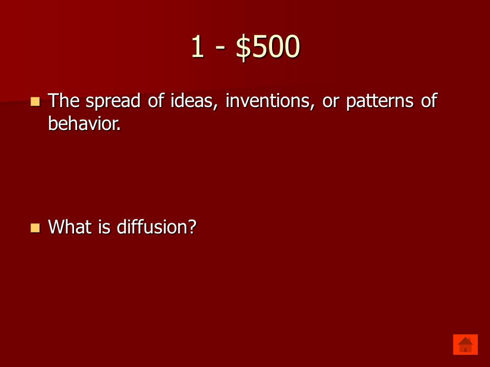 1 - $500 The spread of ideas, inventions, or patterns of behavior.