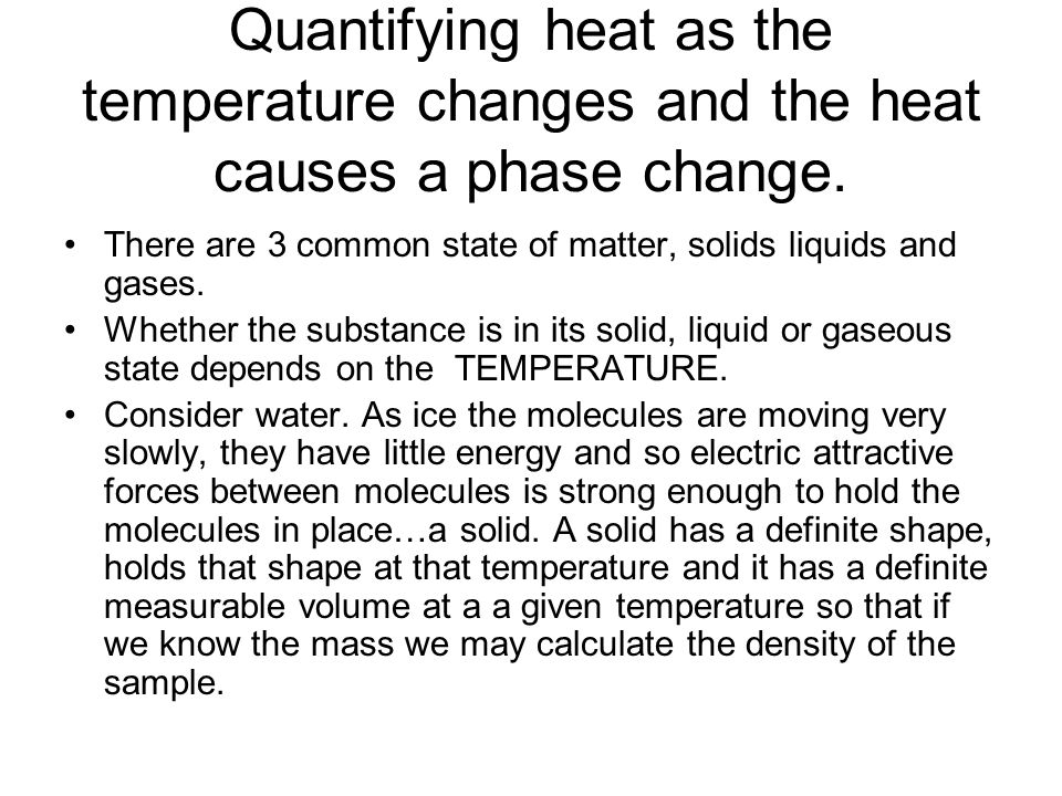 Quantifying heat as the temperature changes and the heat causes a phase change.