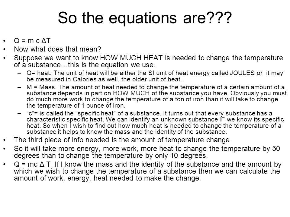 So the equations are Q = m c ΔT Now what does that mean