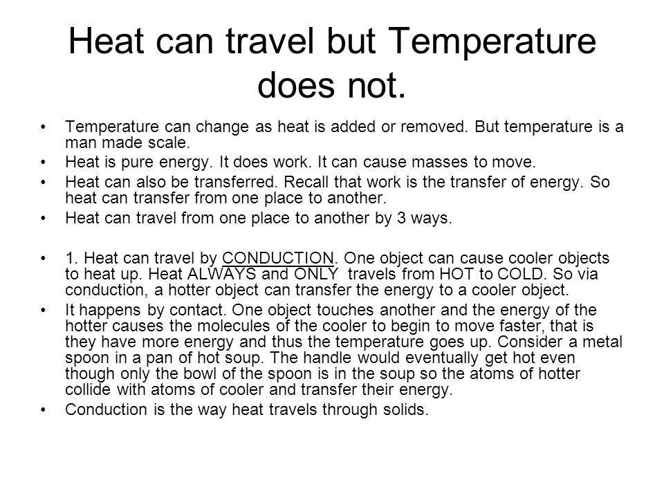 Heat can travel but Temperature does not.