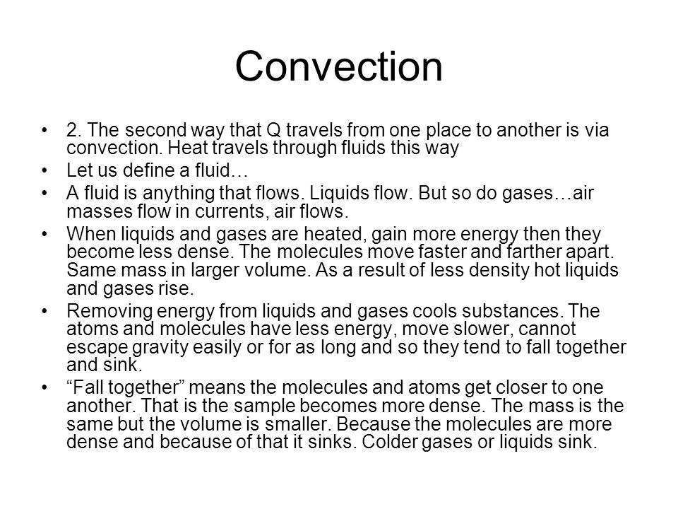Convection 2. The second way that Q travels from one place to another is via convection. Heat travels through fluids this way.