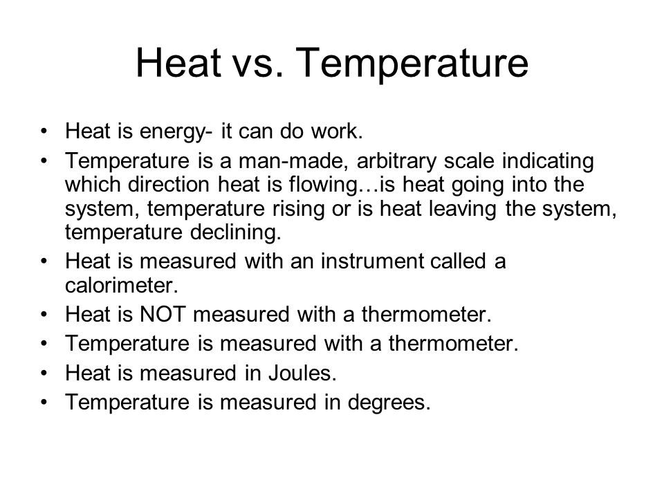 Heat vs. Temperature Heat is energy- it can do work.