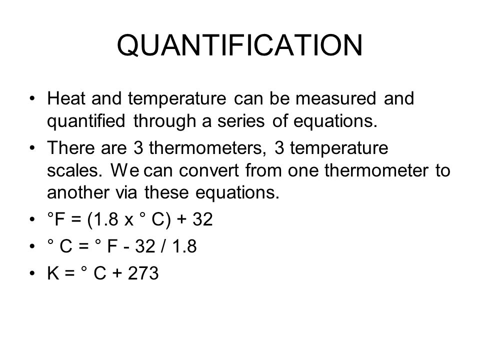 QUANTIFICATION Heat and temperature can be measured and quantified through a series of equations.