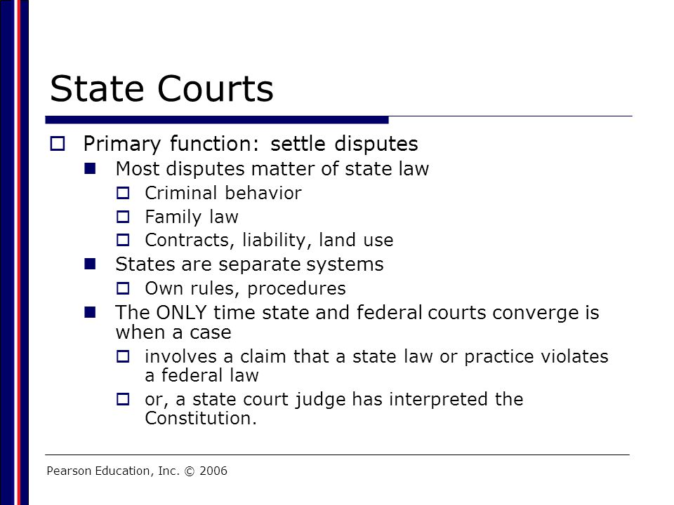 State Courts Primary function: settle disputes
