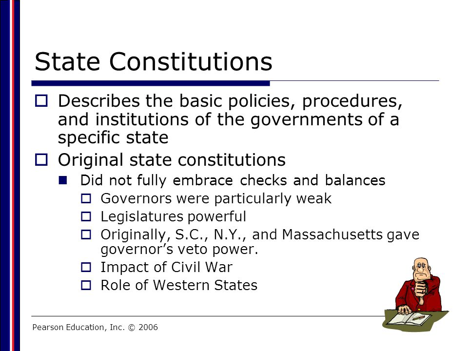 State Constitutions Describes the basic policies, procedures, and institutions of the governments of a specific state.