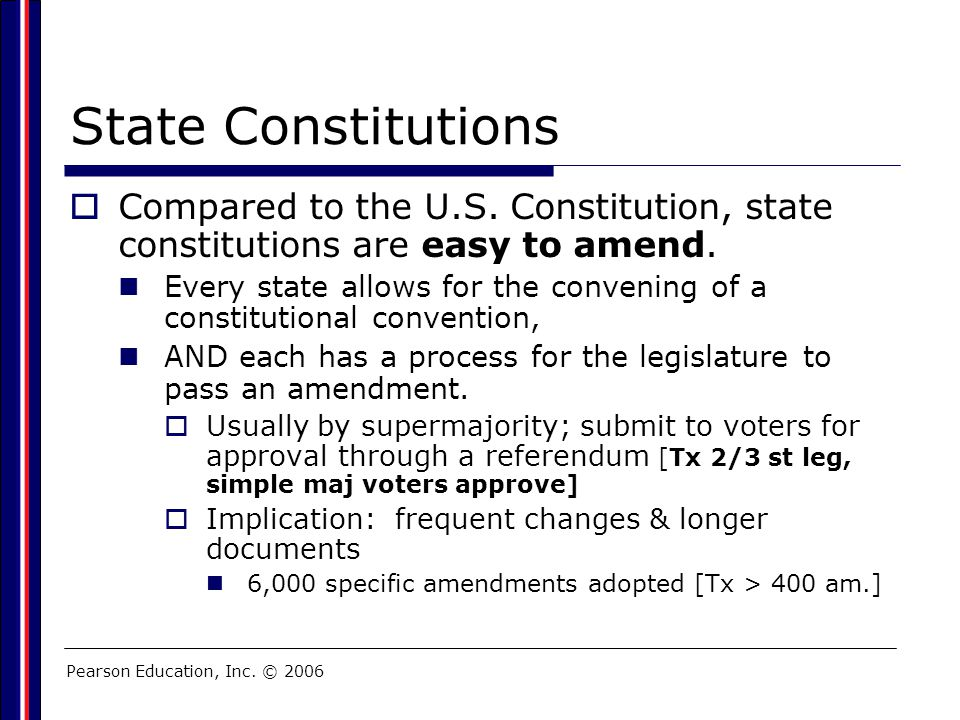 State Constitutions Compared to the U.S. Constitution, state constitutions are easy to amend.