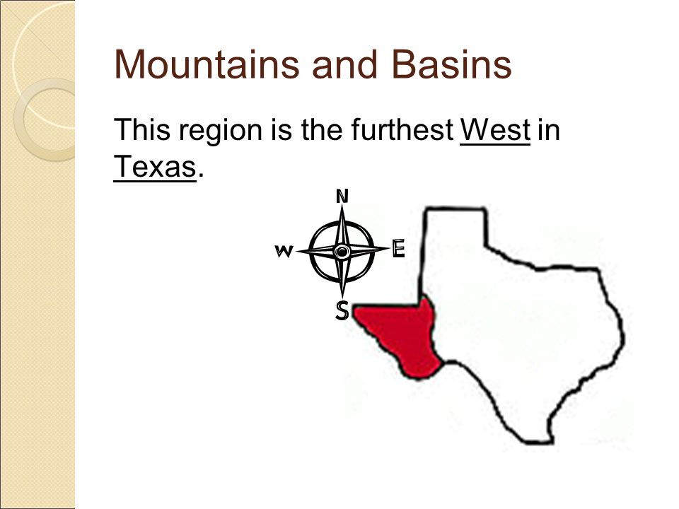 Mountains and Basins This region is the furthest West in Texas.
