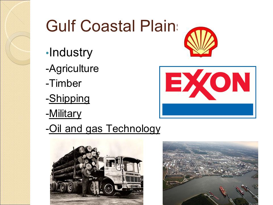 Gulf Coastal Plains Industry -Agriculture -Timber -Shipping -Military