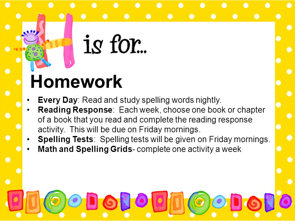 Homework Every Day: Read and study spelling words nightly.