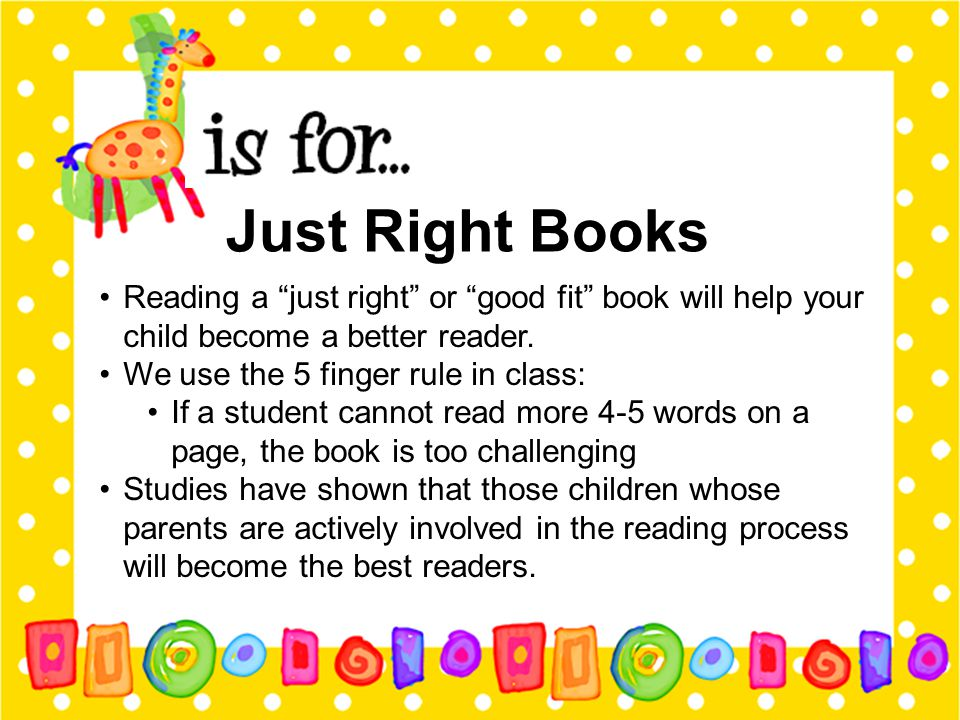 Just Right Books Reading a just right or good fit book will help your child become a better reader.