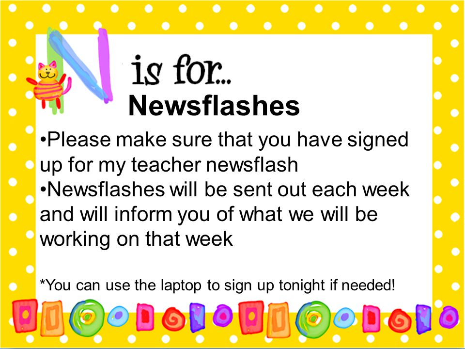 Newsflashes Please make sure that you have signed up for my teacher newsflash.