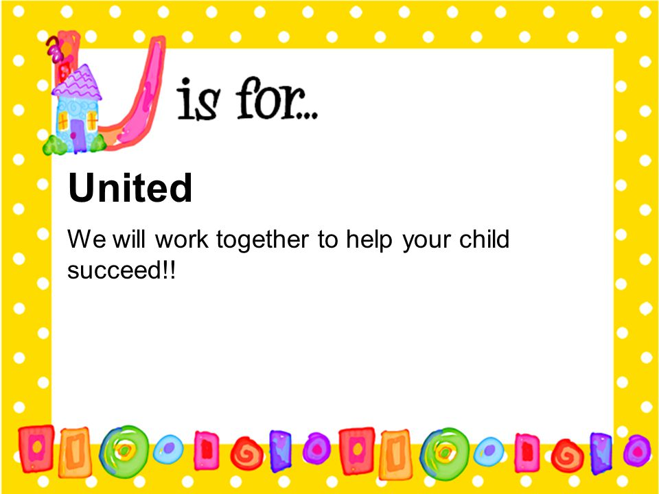 United We will work together to help your child succeed!!