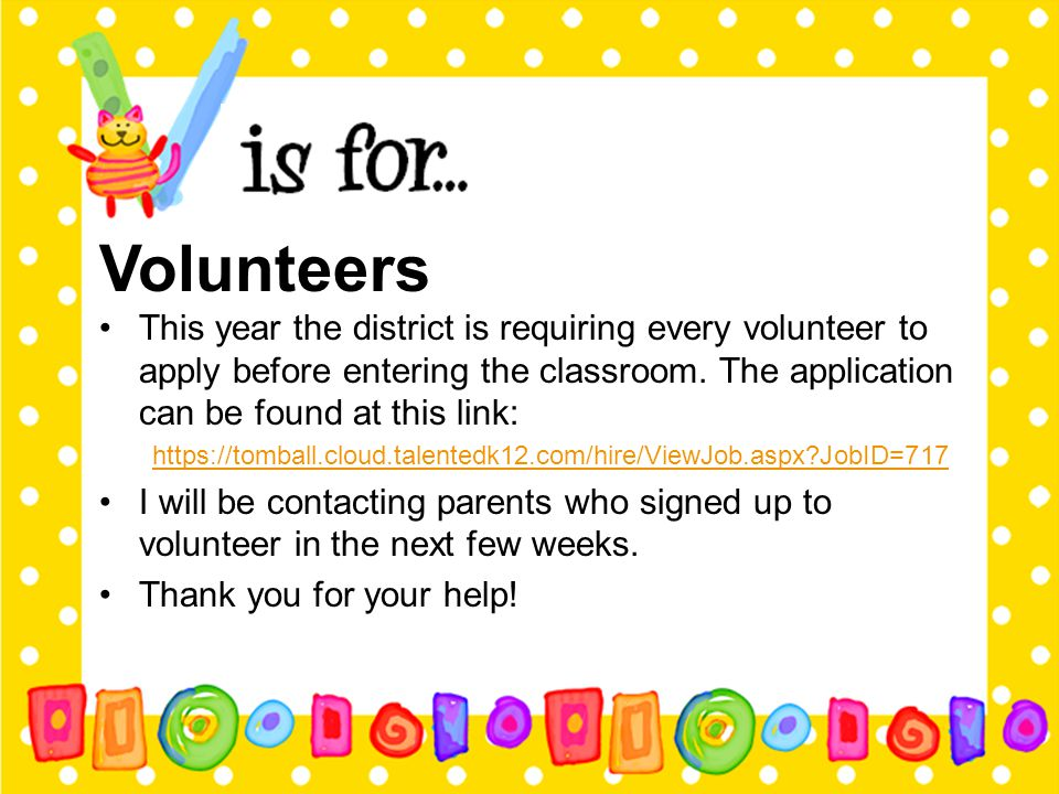 Volunteers This year the district is requiring every volunteer to apply before entering the classroom. The application can be found at this link: