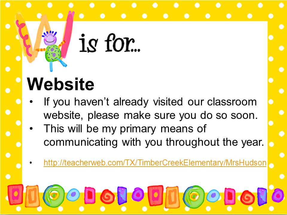 Website If you haven't already visited our classroom website, please make sure you do so soon.