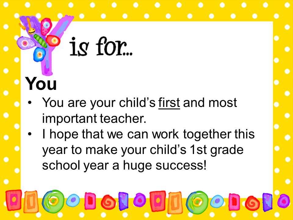 You You are your child's first and most important teacher.