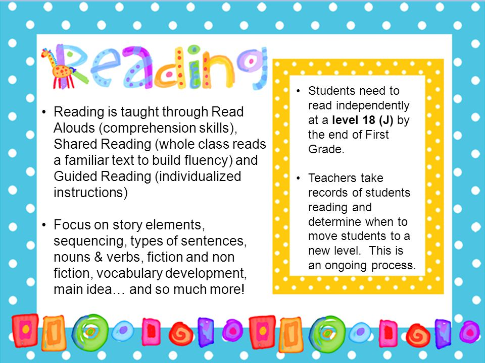 Students need to read independently at a level 18 (J) by the end of First Grade.