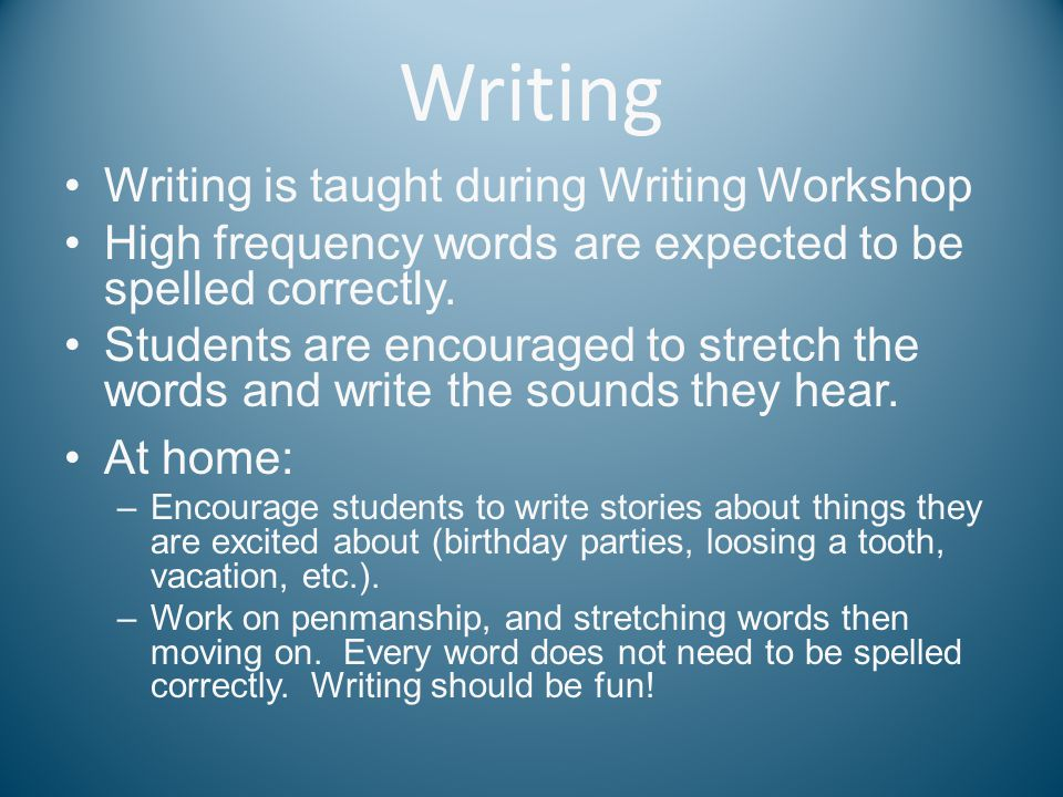 Writing Writing is taught during Writing Workshop