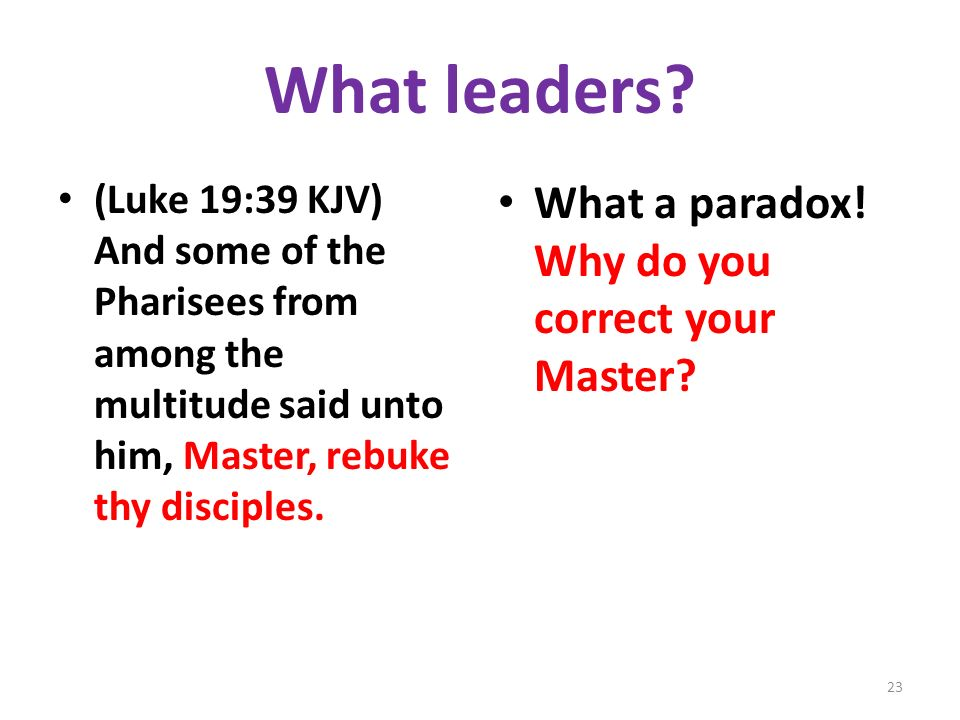 What leaders What a paradox! Why do you correct your Master