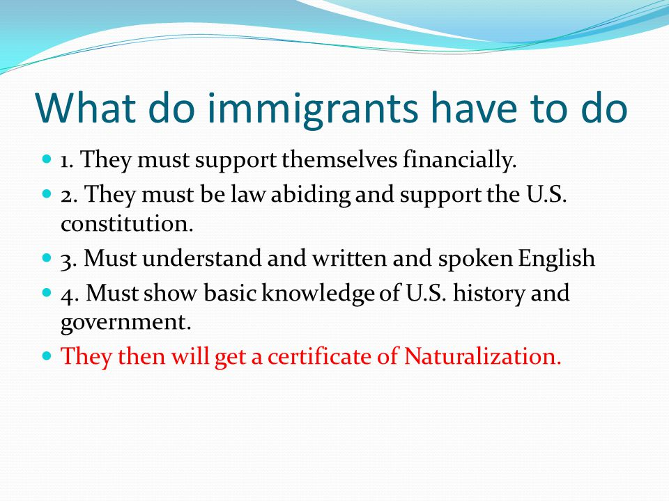 What do immigrants have to do