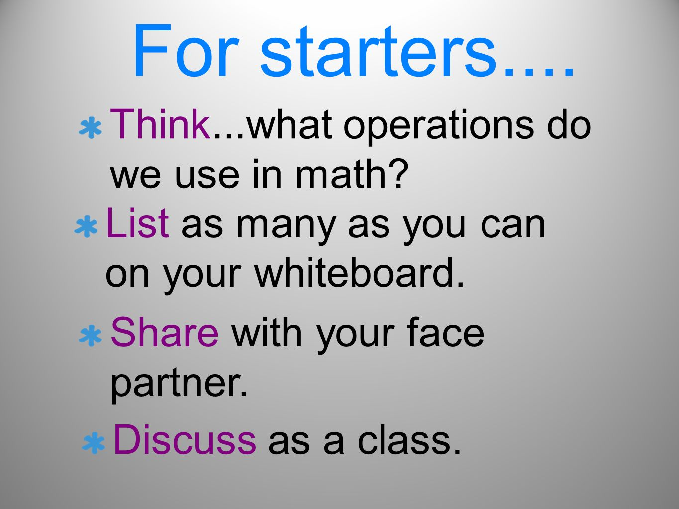 For starters.... Think...what operations do we use in math