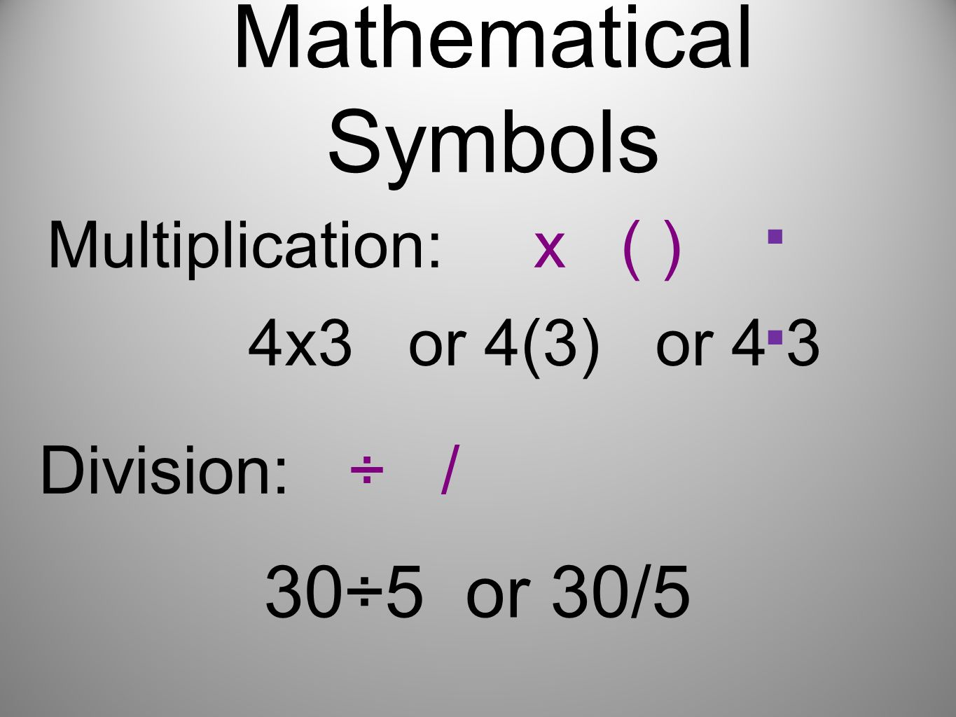 . . Mathematical Symbols 30÷5 or 30/5 Division: ÷ /