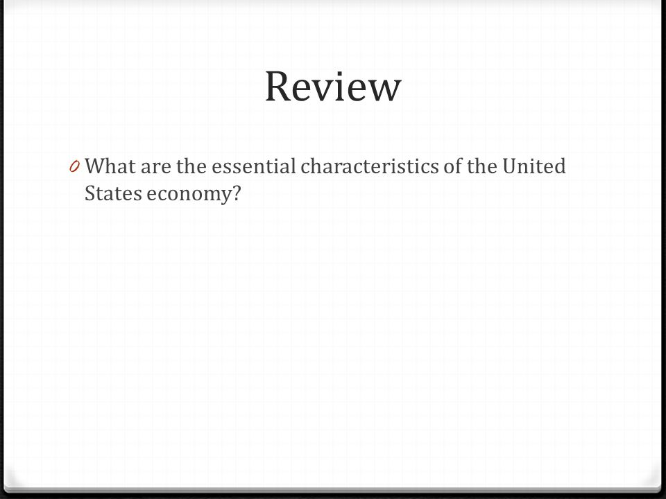 Review What are the essential characteristics of the United States economy