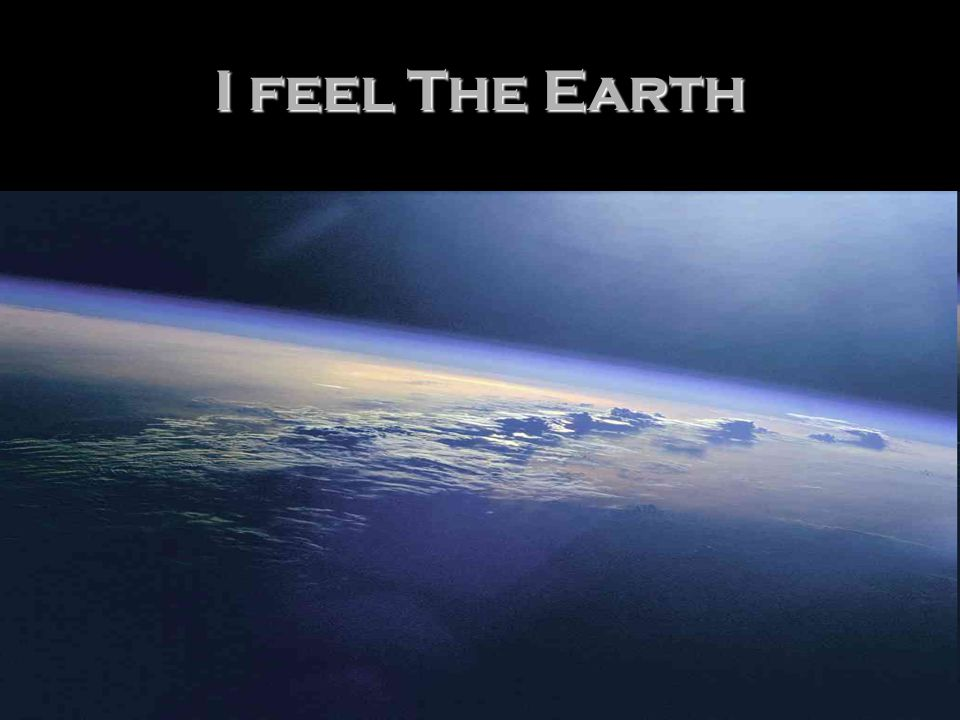 I feel The Earth