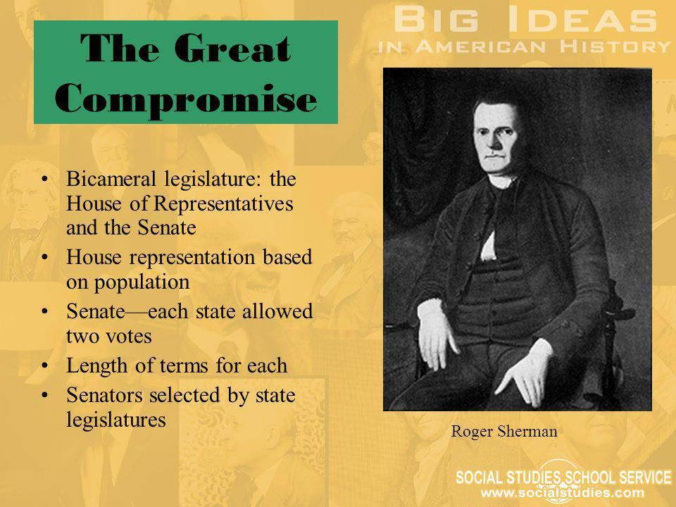 The Great Compromise Bicameral legislature: the House of Representatives and the Senate. House representation based on population.