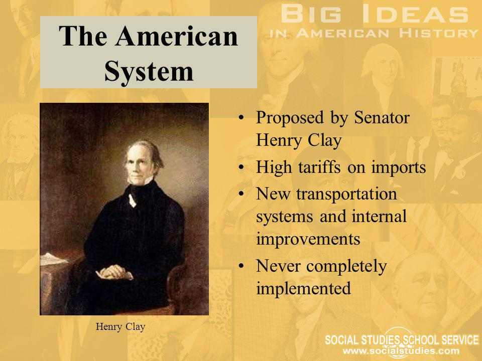 The American System Proposed by Senator Henry Clay