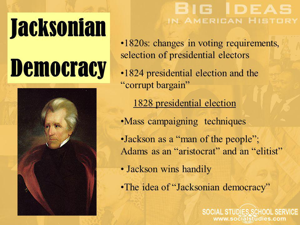 Jacksonian Democracy. 1820s: changes in voting requirements, selection of presidential electors.