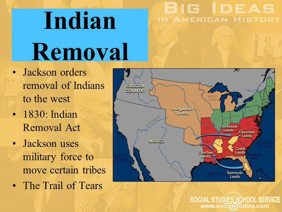 Indian Removal Jackson orders removal of Indians to the west