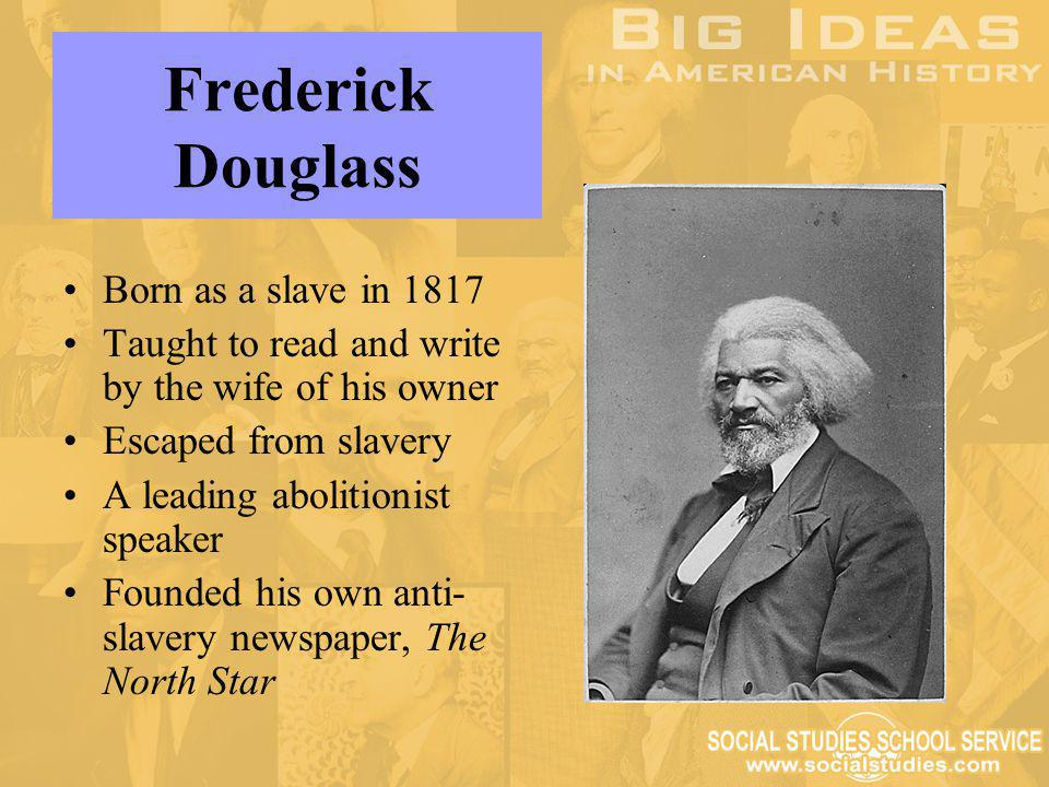 Frederick Douglass Born as a slave in 1817