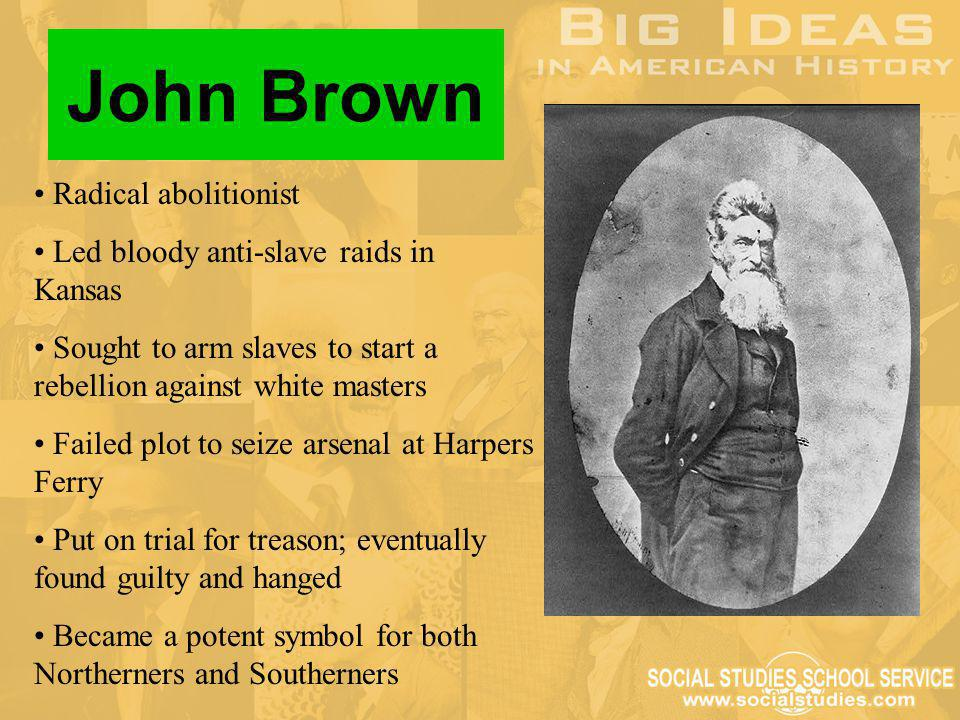 John Brown Radical abolitionist Led bloody anti-slave raids in Kansas