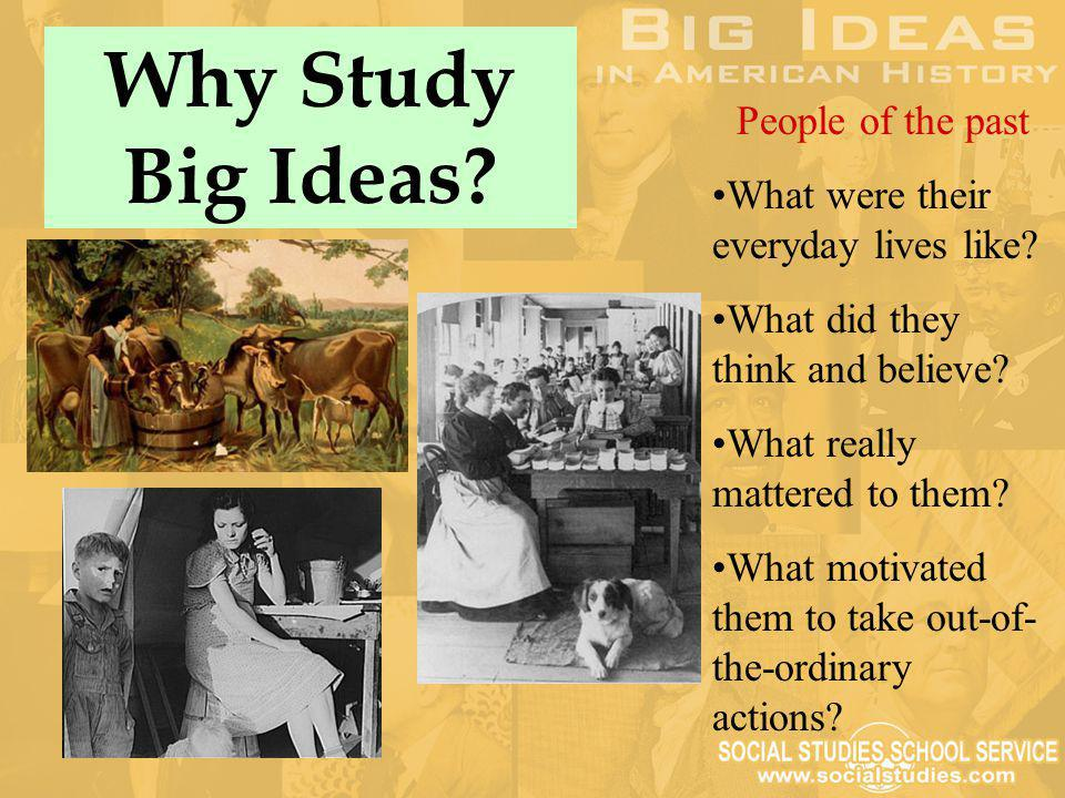 Why Study Big Ideas People of the past