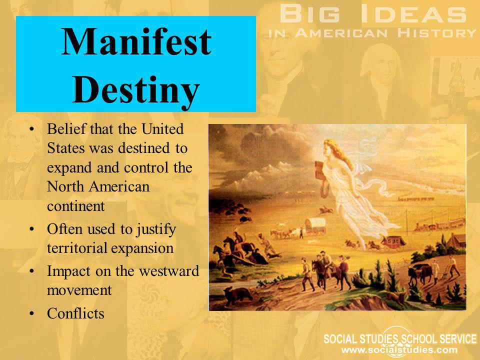 Manifest Destiny Belief that the United States was destined to expand and control the North American continent.