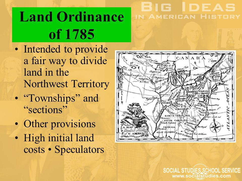 Land Ordinance of 1785 Intended to provide a fair way to divide land in the Northwest Territory. Townships and sections