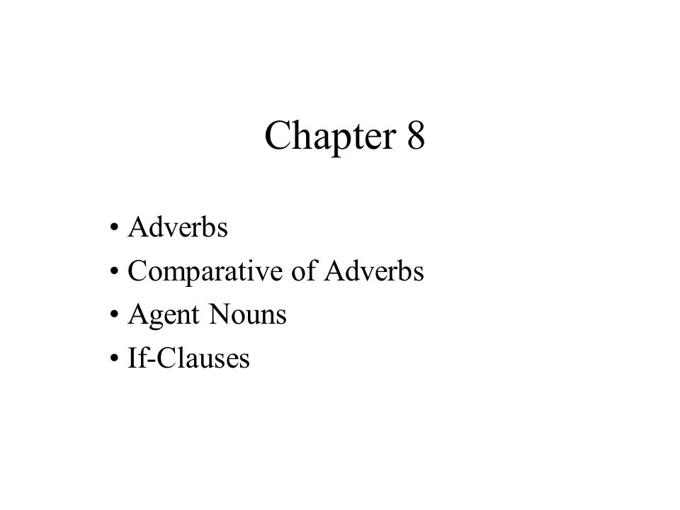 Adverbs Comparative of Adverbs Agent Nouns If-Clauses